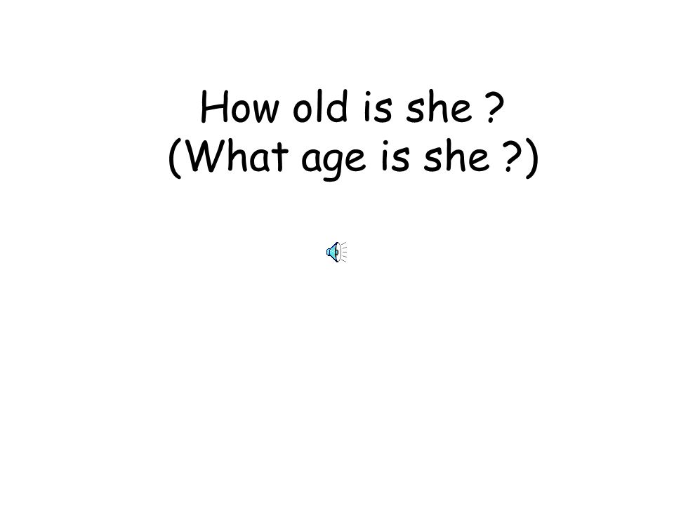 How old is your sister ? (What age is your sister ?)