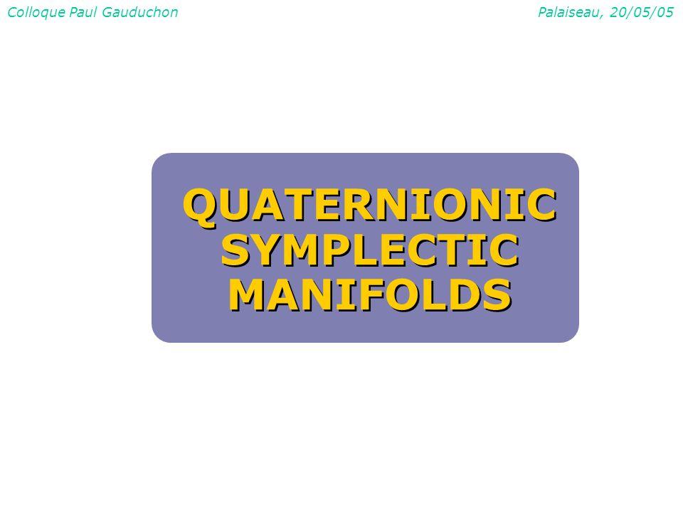 Colloque Paul GauduchonPalaiseau, 20/05/05 QUATERNIONIC SYMPLECTIC MANIFOLDS