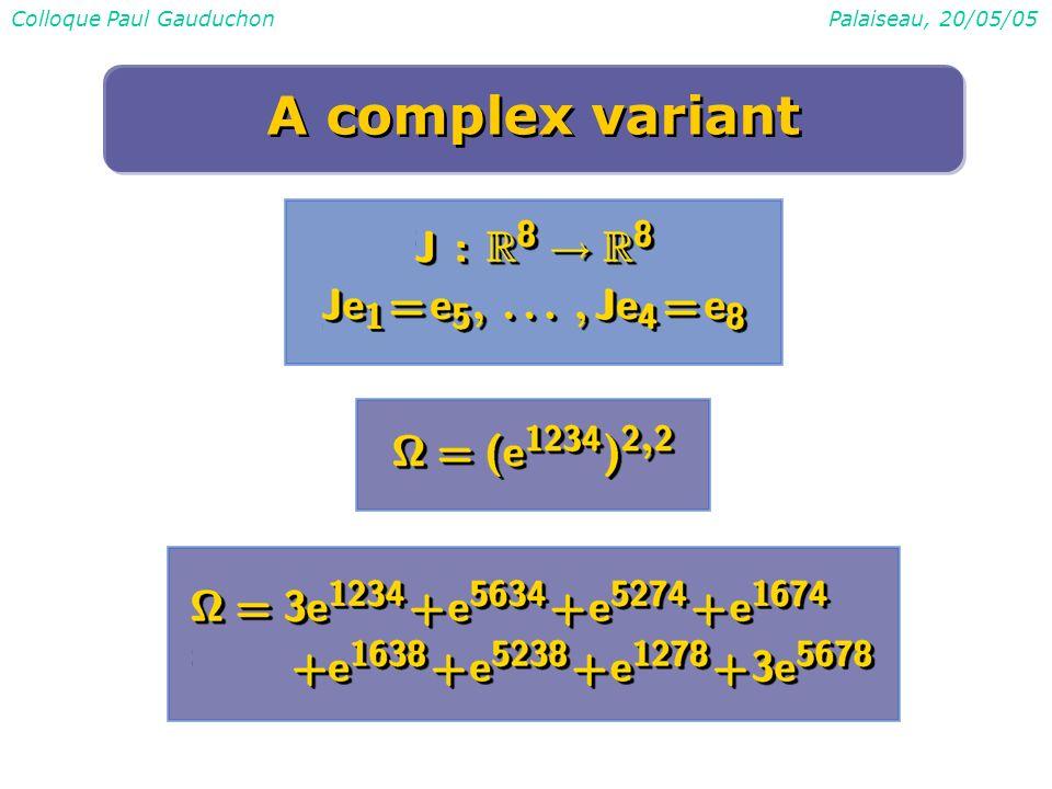 Colloque Paul GauduchonPalaiseau, 20/05/05 A complex variant