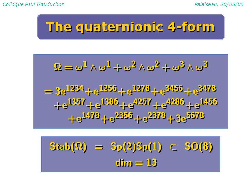 Colloque Paul GauduchonPalaiseau, 20/05/05 The quaternionic 4-form