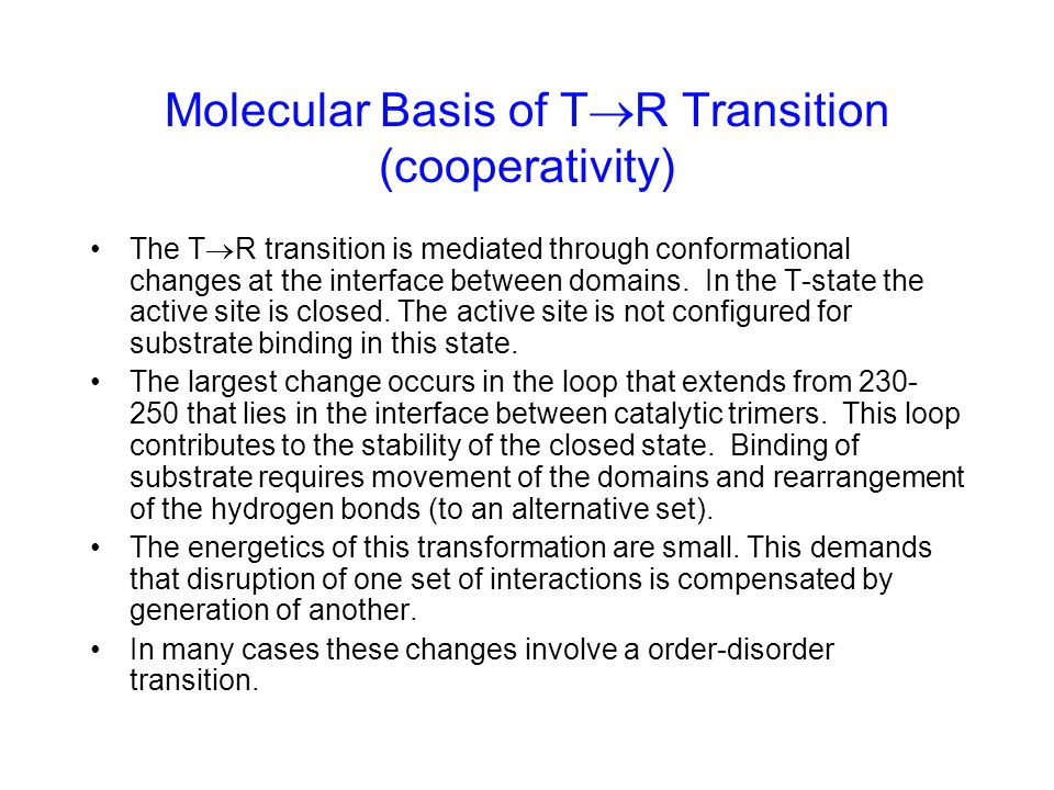 Molecular Basis of T R Transition (cooperativity) The T R transition is mediated through conformational changes at the interface between domains. In t