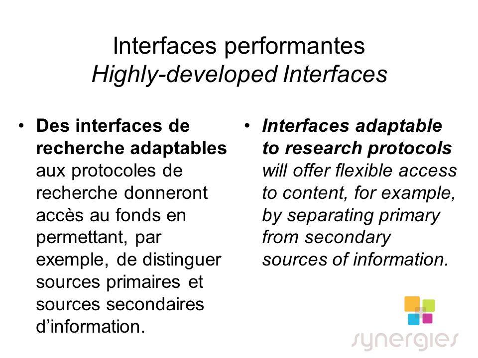 Interfaces performantes Highly-developed Interfaces Des interfaces de recherche adaptables aux protocoles de recherche donneront accès au fonds en permettant, par exemple, de distinguer sources primaires et sources secondaires dinformation.