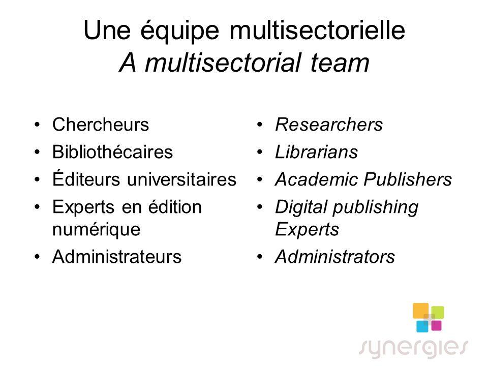 Une équipe multisectorielle A multisectorial team Chercheurs Bibliothécaires Éditeurs universitaires Experts en édition numérique Administrateurs Rese