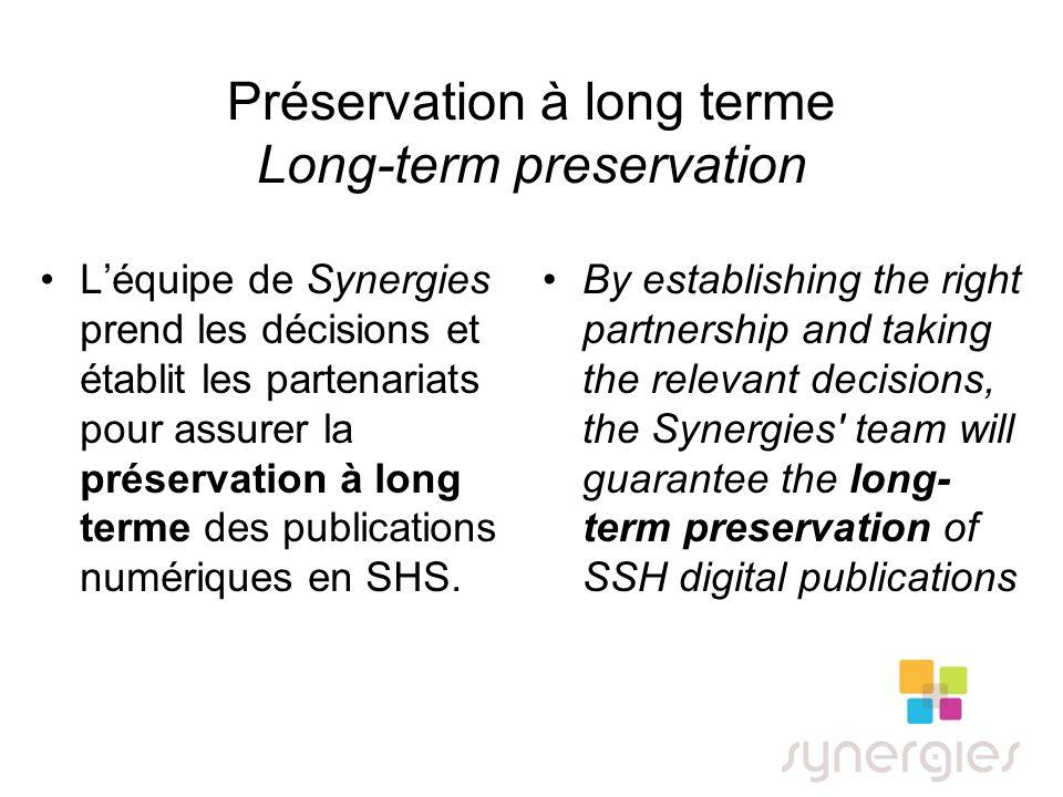 Préservation à long terme Long-term preservation Léquipe de Synergies prend les décisions et établit les partenariats pour assurer la préservation à long terme des publications numériques en SHS.