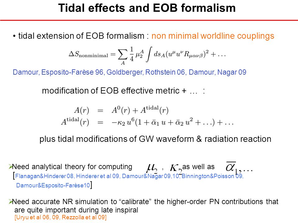 Tidal effects and EOB formalism tidal extension of EOB formalism : non minimal worldline couplings Damour, Esposito-Farèse 96, Goldberger, Rothstein 0