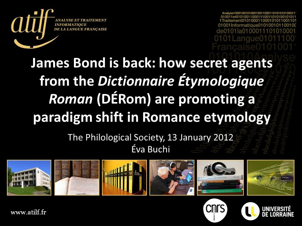 www.atilf.fr James Bond is back: how secret agents from the Dictionnaire Étymologique Roman (DÉRom) are promoting a paradigm shift in Romance etymolog