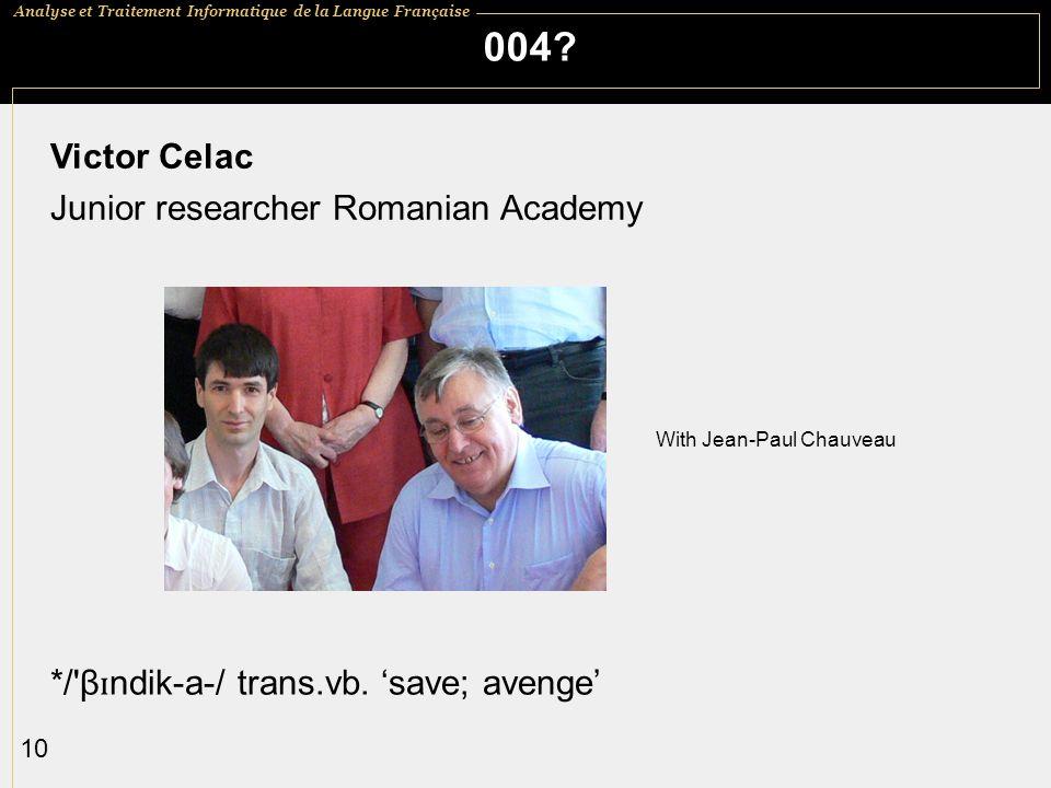 Analyse et Traitement Informatique de la Langue Française 10 004? Victor Celac Junior researcher Romanian Academy */'β ɪ ndik-a-/ trans.vb. save; aven