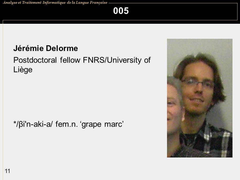 Analyse et Traitement Informatique de la Langue Française 11 005 Jérémie Delorme Postdoctoral fellow FNRS/University of Liège */βi'n-aki-a/ fem.n. gra