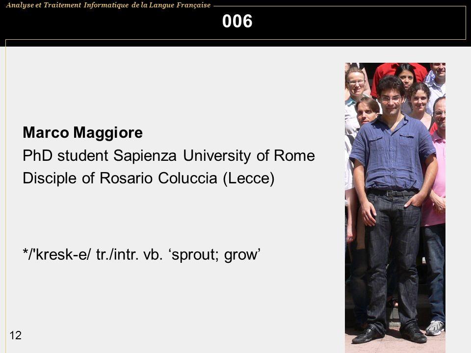 Analyse et Traitement Informatique de la Langue Française 12 006 Marco Maggiore PhD student Sapienza University of Rome Disciple of Rosario Coluccia (