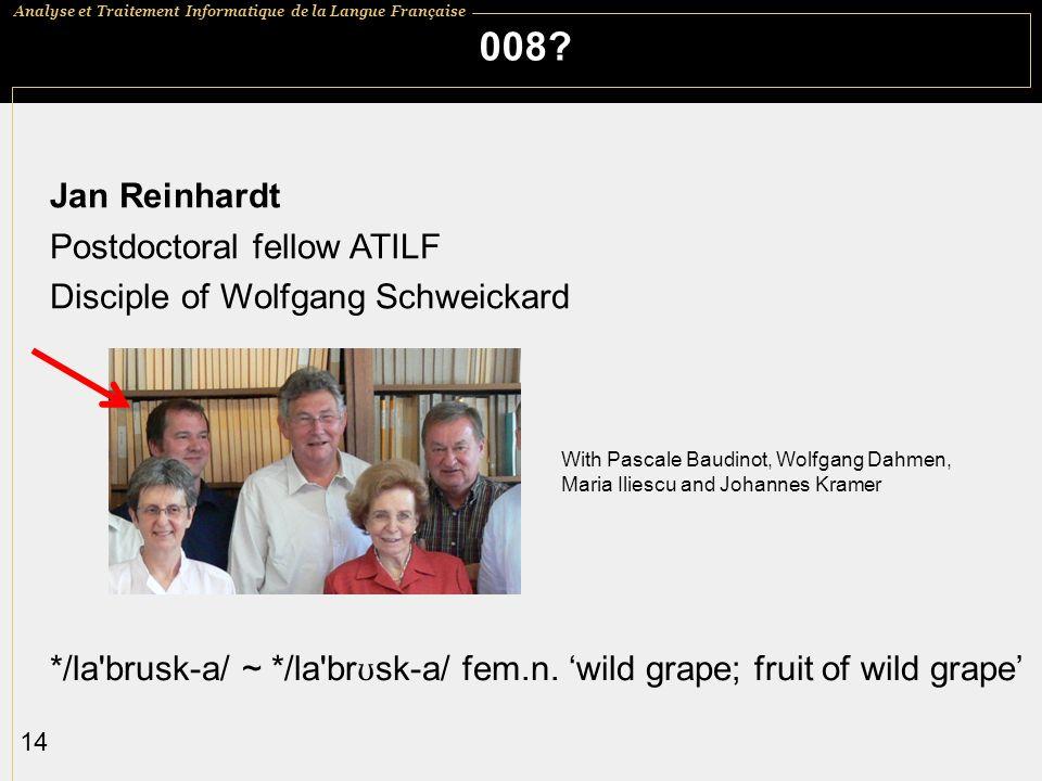 Analyse et Traitement Informatique de la Langue Française 14 008? Jan Reinhardt Postdoctoral fellow ATILF Disciple of Wolfgang Schweickard */la'brusk