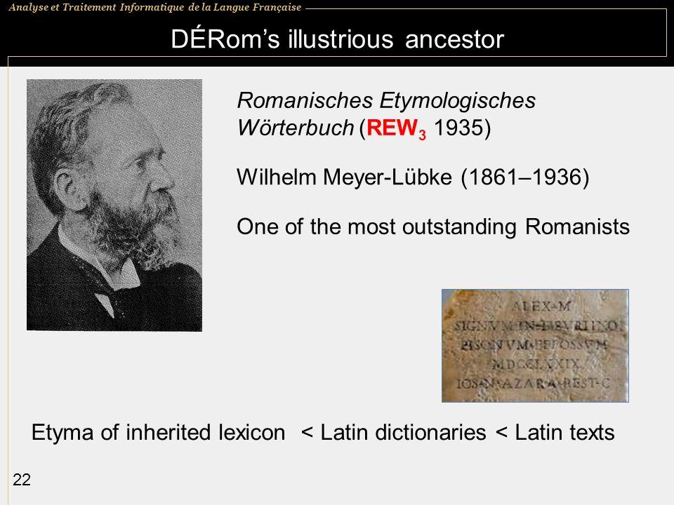 Analyse et Traitement Informatique de la Langue Française 22 Romanisches Etymologisches Wörterbuch (REW 3 1935) Wilhelm Meyer-Lübke (1861–1936) DÉRoms