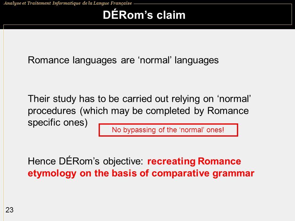 Analyse et Traitement Informatique de la Langue Française 23 DÉRoms claim Hence DÉRoms objective: recreating Romance etymology on the basis of compara
