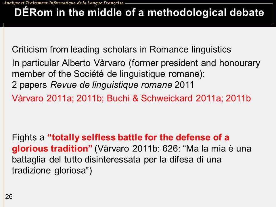 Analyse et Traitement Informatique de la Langue Française 26 DÉRom in the middle of a methodological debate Criticism from leading scholars in Romance