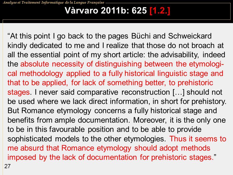 Analyse et Traitement Informatique de la Langue Française 27 Vàrvaro 2011b: 625 [1.2.] At this point I go back to the pages Büchi and Schweickard kind