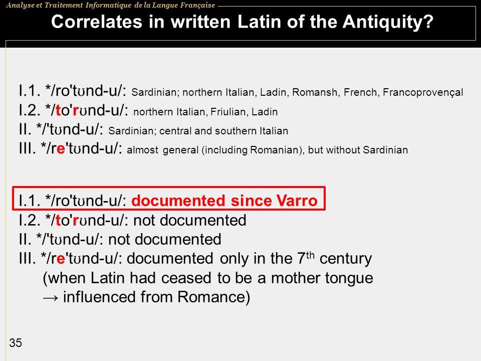 Analyse et Traitement Informatique de la Langue Française 35 Correlates in written Latin of the Antiquity? I.1. */ro't ʊ nd-u/: Sardinian; northern It