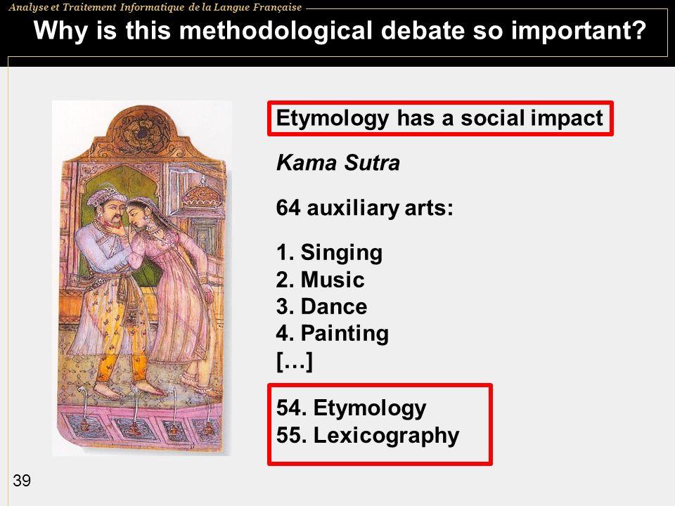 Analyse et Traitement Informatique de la Langue Française 39 Why is this methodological debate so important? 64 auxiliary arts: 1. Singing 2. Music 3.