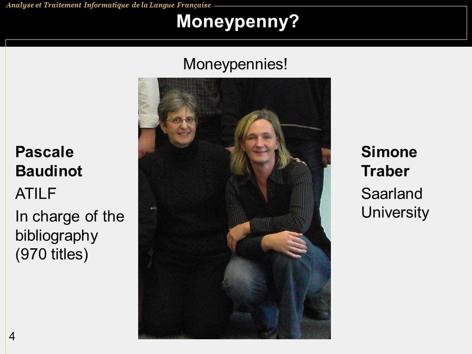 Analyse et Traitement Informatique de la Langue Française 4 Moneypenny? Pascale Baudinot ATILF In charge of the bibliography (970 titles) Simone Trabe
