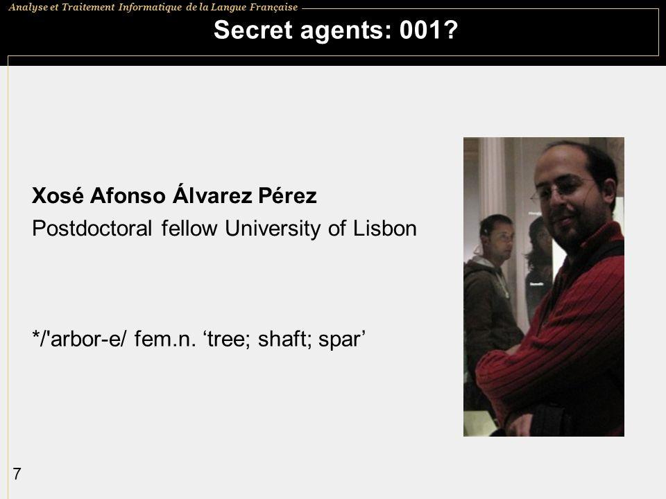 Analyse et Traitement Informatique de la Langue Française 7 Secret agents: 001? Xosé Afonso Álvarez Pérez Postdoctoral fellow University of Lisbon */'