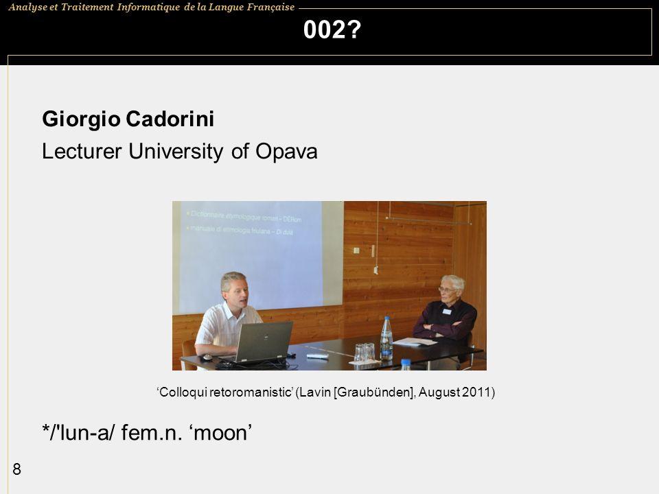 Analyse et Traitement Informatique de la Langue Française 8 002? Giorgio Cadorini Lecturer University of Opava */'lun-a/ fem.n. moon Colloqui retoroma