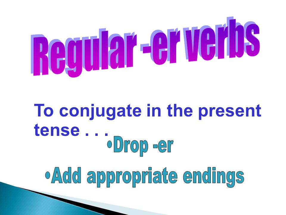 To conjugate in the present tense...