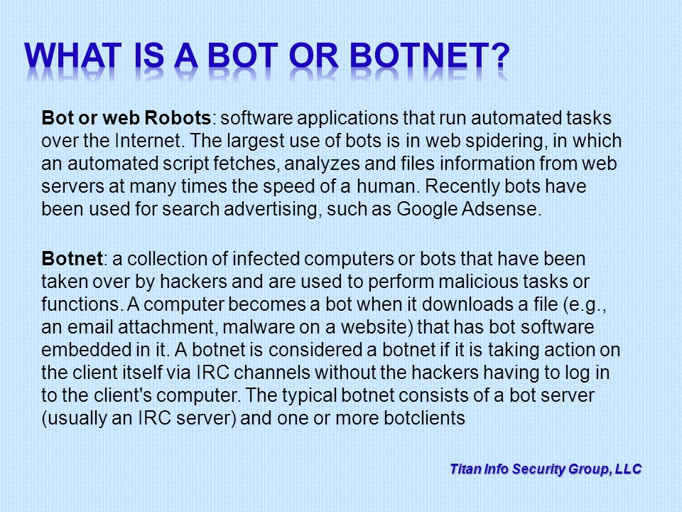 Bot or web Robots: software applications that run automated tasks over the Internet.