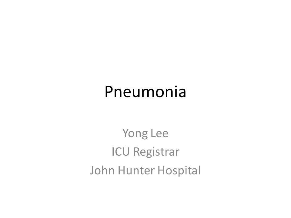 Pneumonia Yong Lee ICU Registrar John Hunter Hospital