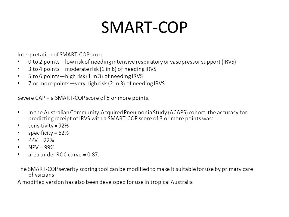 Interpretation of SMART-COP score 0 to 2 pointslow risk of needing intensive respiratory or vasopressor support (IRVS) 3 to 4 pointsmoderate risk (1 i