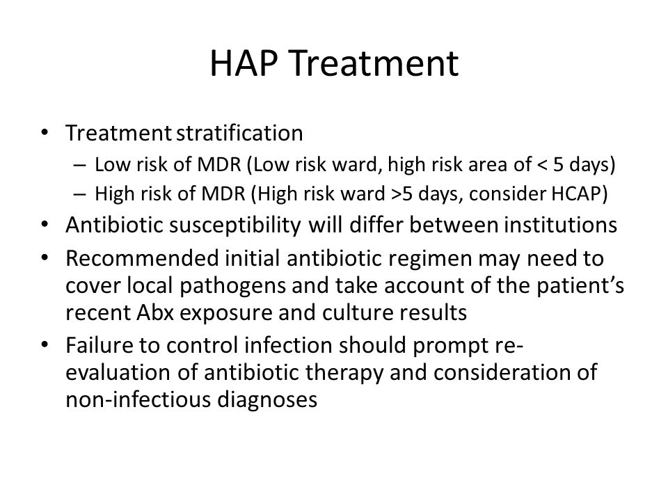 HAP Treatment Treatment stratification – Low risk of MDR (Low risk ward, high risk area of < 5 days) – High risk of MDR (High risk ward >5 days, consi