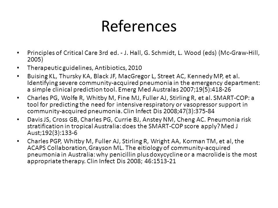 References Principles of Critical Care 3rd ed. - J. Hall, G. Schmidt, L. Wood (eds) (Mc-Graw-Hill, 2005) Therapeutic guidelines, Antibiotics, 2010 Bui