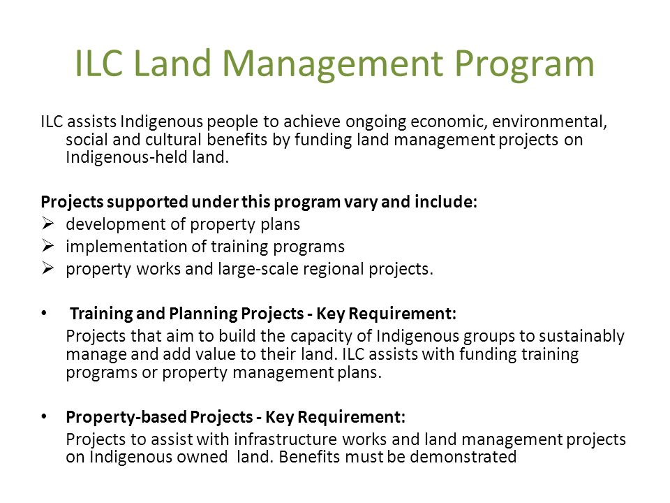 ILC Land Management Program ILC assists Indigenous people to achieve ongoing economic, environmental, social and cultural benefits by funding land management projects on Indigenous-held land.
