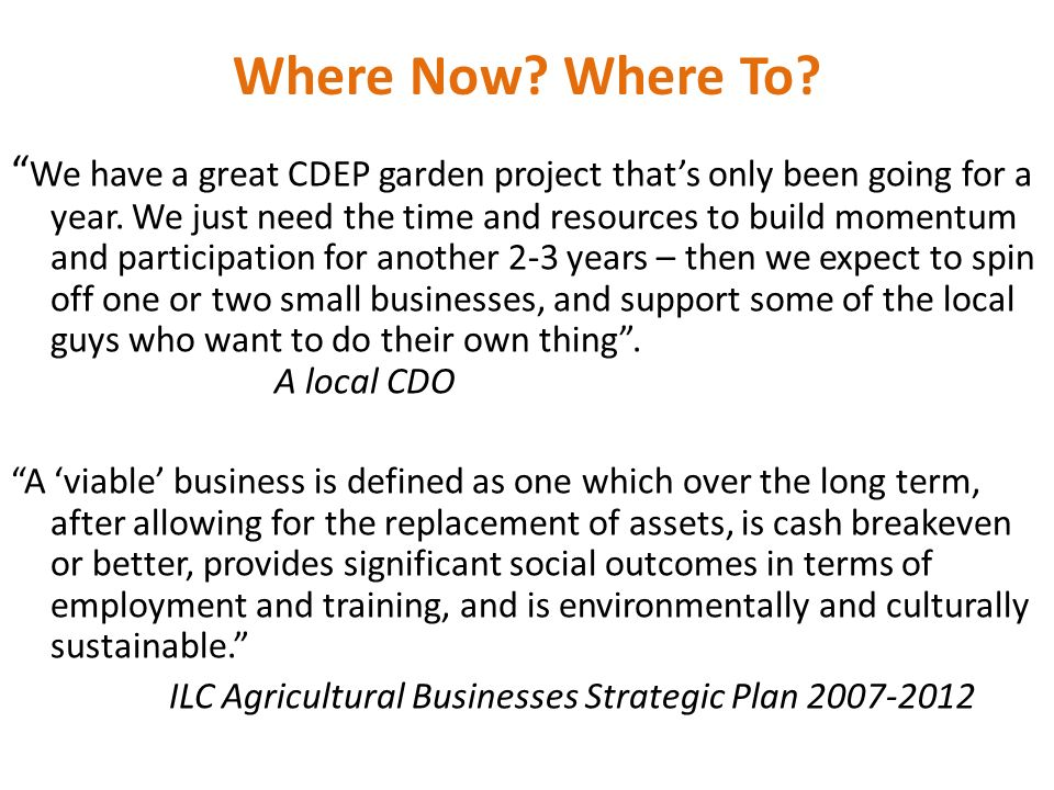 Where Now. Where To. We have a great CDEP garden project thats only been going for a year.