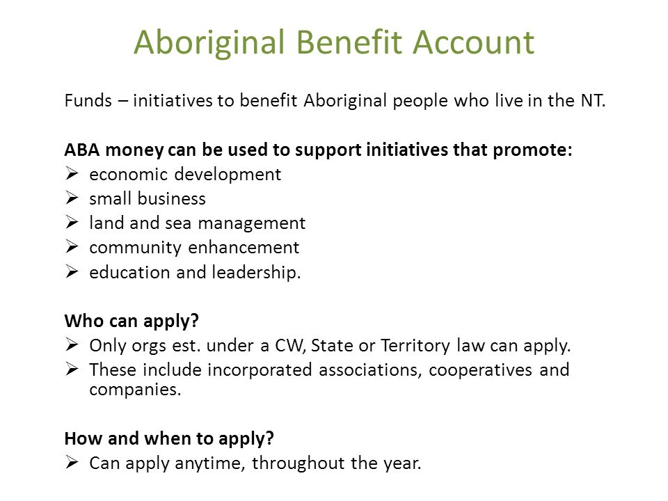 Aboriginal Benefit Account Funds – initiatives to benefit Aboriginal people who live in the NT.