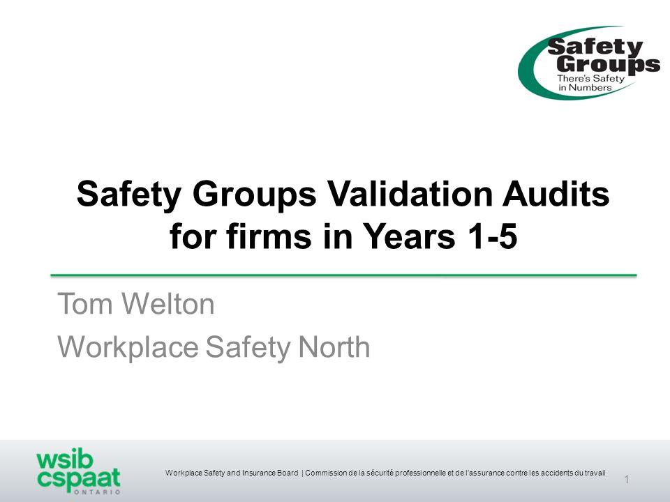 Workplace Safety and Insurance Board | Commission de la sécurité professionnelle et de lassurance contre les accidents du travail Safety Groups Valida
