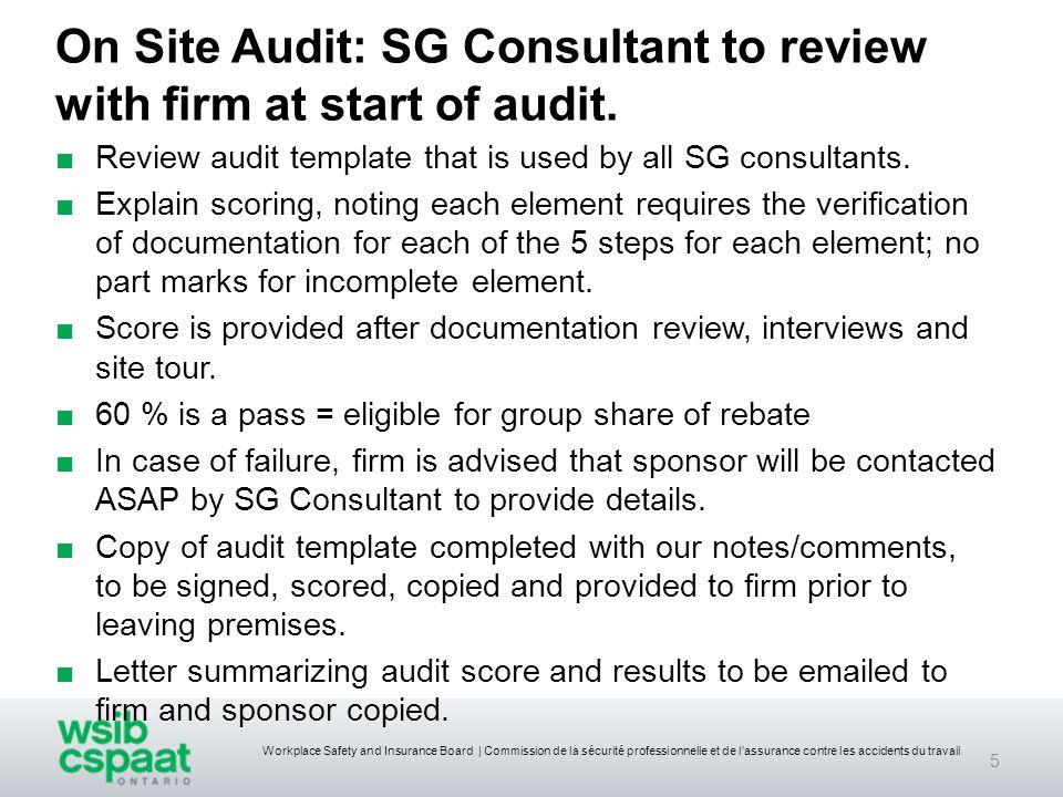 Workplace Safety and Insurance Board | Commission de la sécurité professionnelle et de lassurance contre les accidents du travail On Site Audit: SG Consultant to review with firm at start of audit.