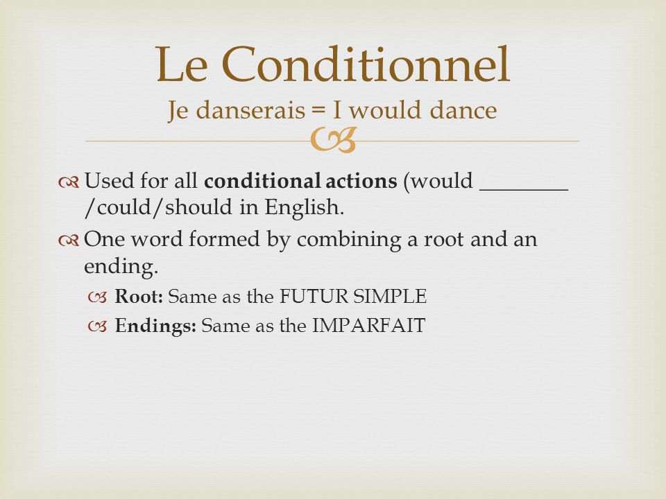 Used for all conditional actions (would ________ /could/should in English.