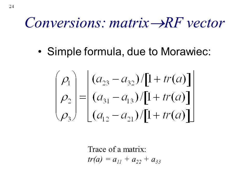 24 Conversions: matrix RF vector Simple formula, due to Morawiec: Trace of a matrix: tr(a) = a 11 + a 22 + a 33