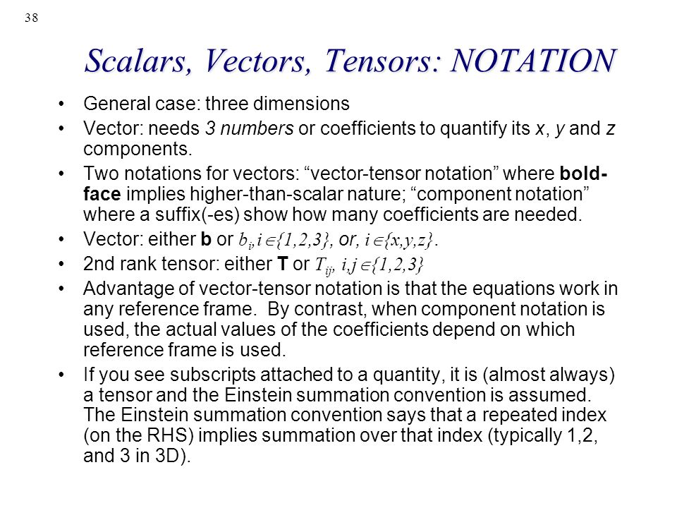 38 Scalars, Vectors, Tensors: NOTATION General case: three dimensions Vector: needs 3 numbers or coefficients to quantify its x, y and z components. T