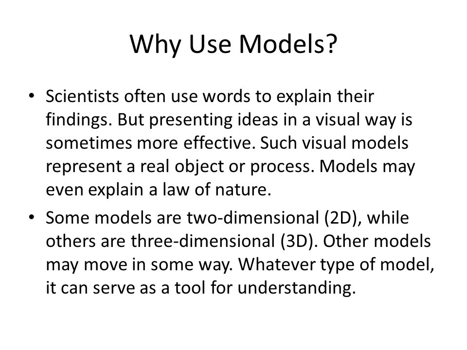 Why Use Models.Scientists often use words to explain their findings.