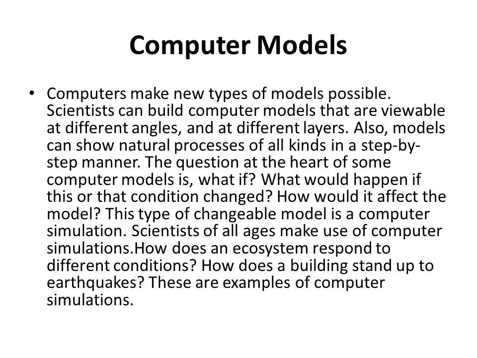 Computer Models Computers make new types of models possible.