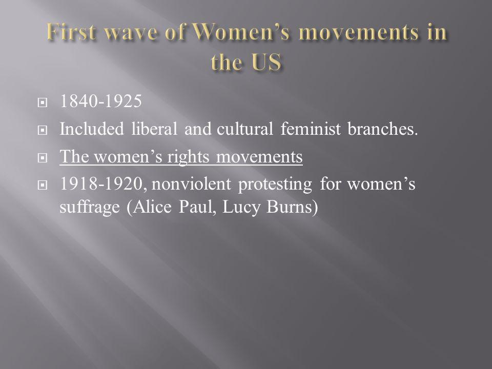 1840-1925 Included liberal and cultural feminist branches.