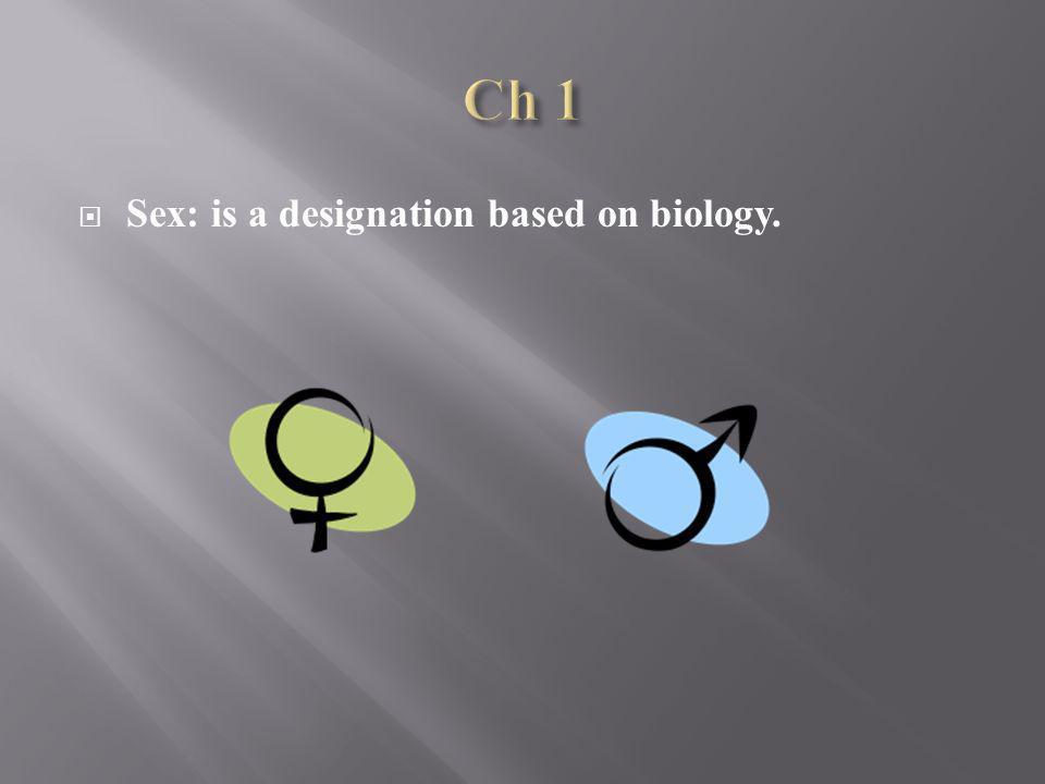 Sex: is a designation based on biology.