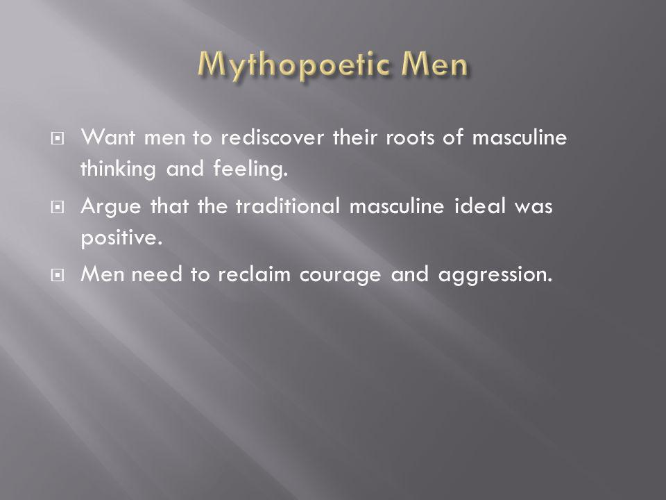 Want men to rediscover their roots of masculine thinking and feeling.