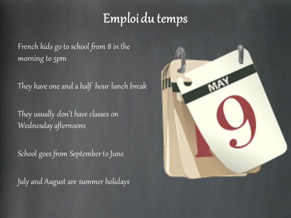 Emploi du temps French kids go to school from 8 in the morning to 5pm They have one and a half hour lunch break They usually dont have classes on Wedn