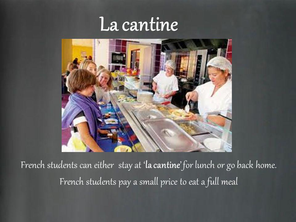 La cantine French students can either stay at la cantine for lunch or go back home. French students pay a small price to eat a full meal