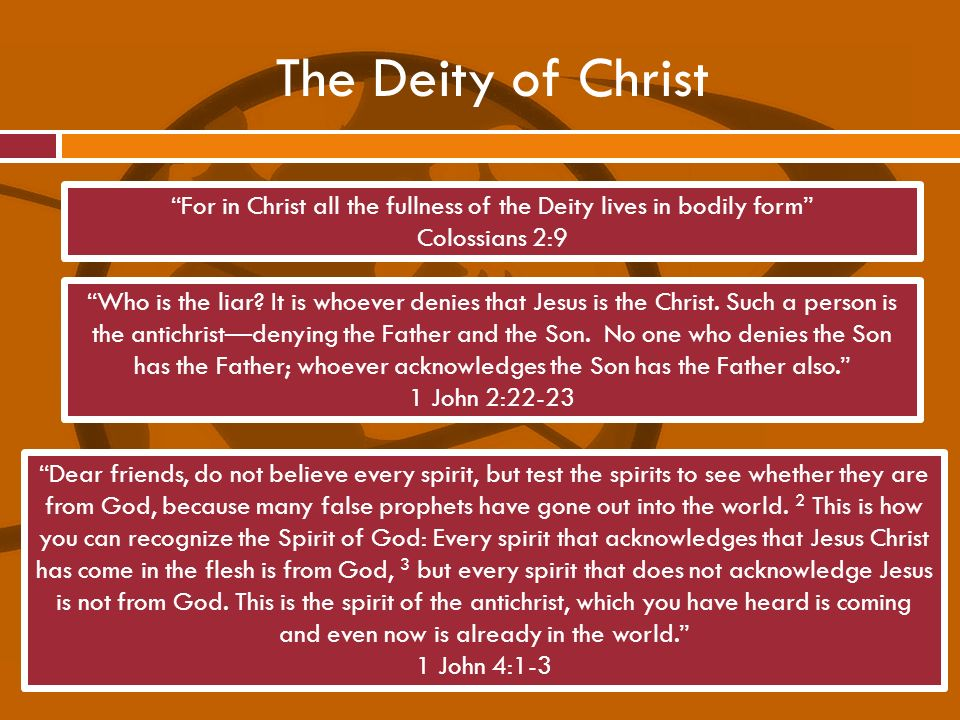 The Deity of Christ Who is the liar? It is whoever denies that Jesus is the Christ. Such a person is the antichristdenying the Father and the Son. No