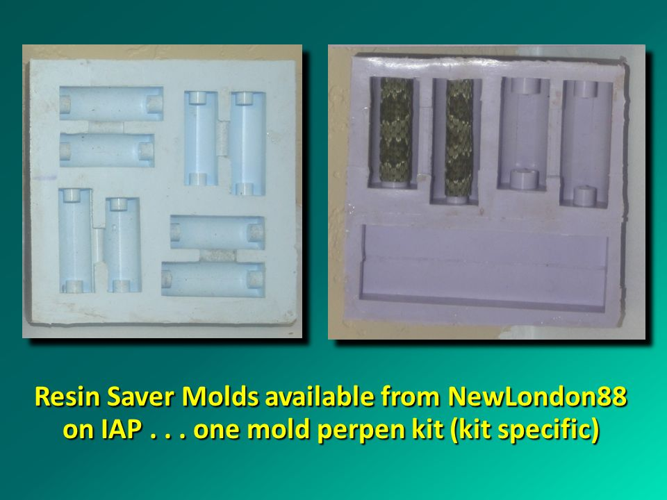 Resin Saver Molds available from NewLondon88 on IAP... one mold perpen kit (kit specific)