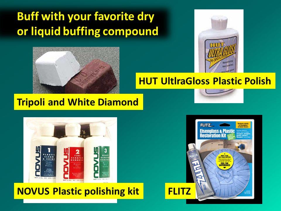 Buff with your favorite dry or liquid buffing compound HUT UltlraGloss Plastic Polish NOVUS Plastic polishing kit FLITZ Tripoli and White Diamond