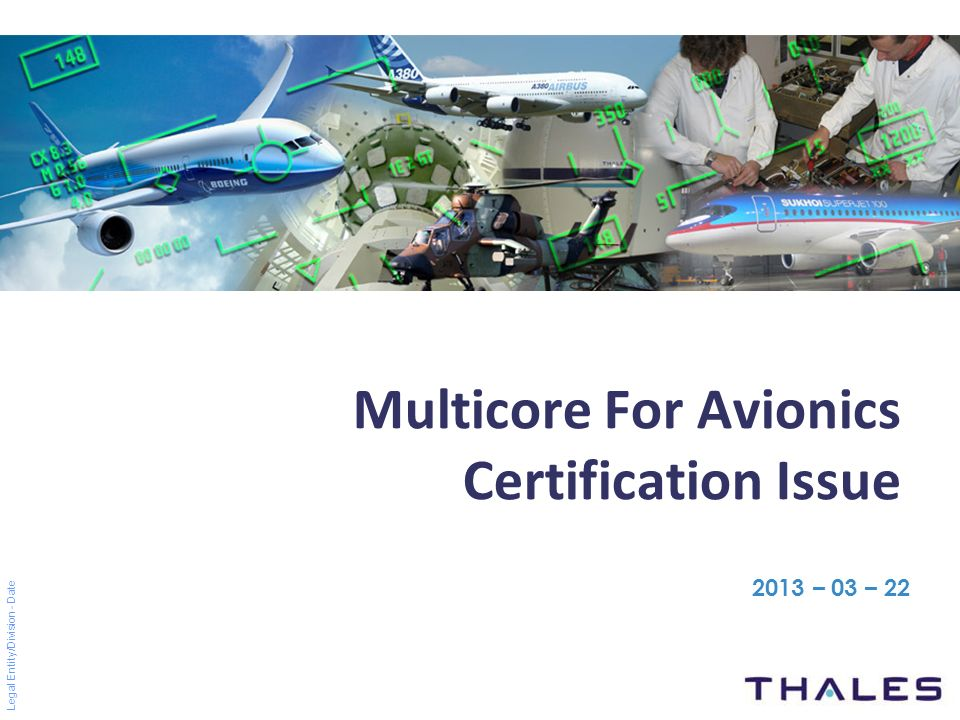 Legal Entity/Division - Date Multicore For Avionics Certification Issue 2013 – 03 – 22