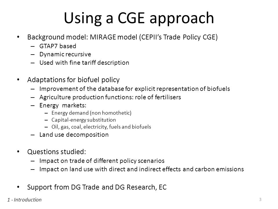Using a CGE approach Background model: MIRAGE model (CEPIIs Trade Policy CGE) – GTAP7 based – Dynamic recursive – Used with fine tariff description Ad