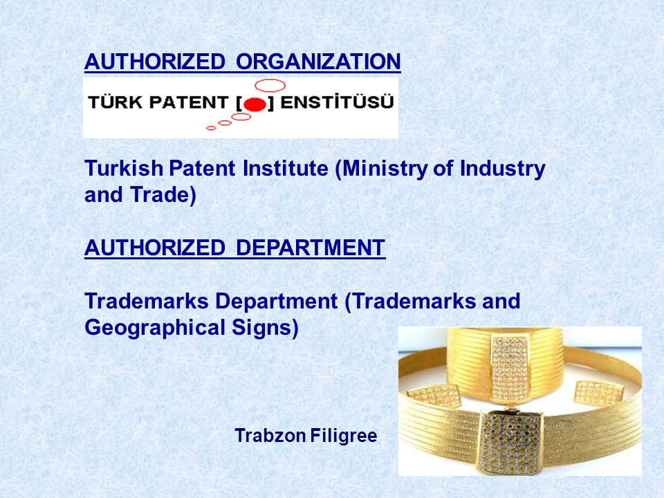 AUTHORIZED ORGANIZATION Turkish Patent Institute (Ministry of Industry and Trade) AUTHORIZED DEPARTMENT Trademarks Department (Trademarks and Geographical Signs) Trabzon Filigree